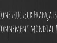 Le constructeur Français au rayonnement mondial !
