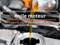 Quelle huile moteur choisir pour son véhicule ?