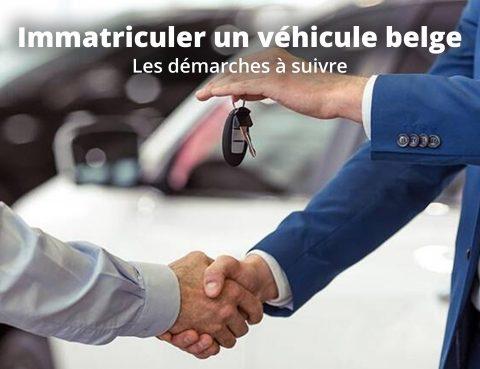 Immatriculer un véhicule belge : les démarches à suivre